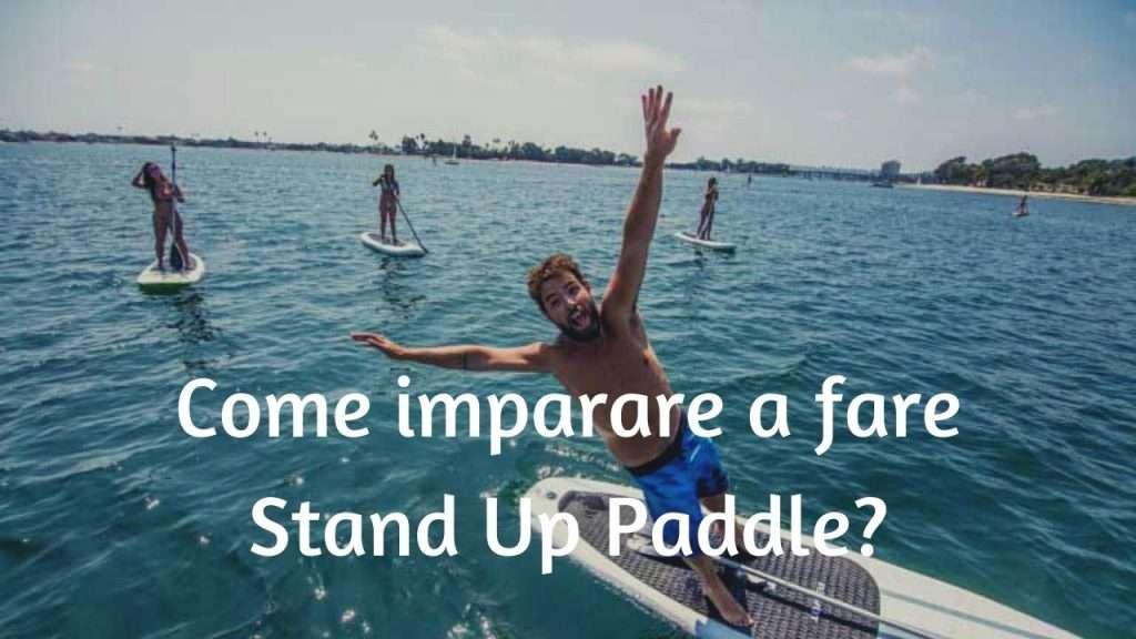 Come imparare a fare Stand Up Paddle